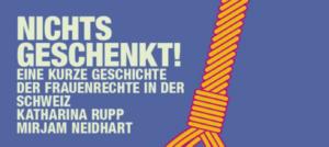 Nichts Geschenkt - Eine kurze Geschichte der Frauenrechte in der Schweiz